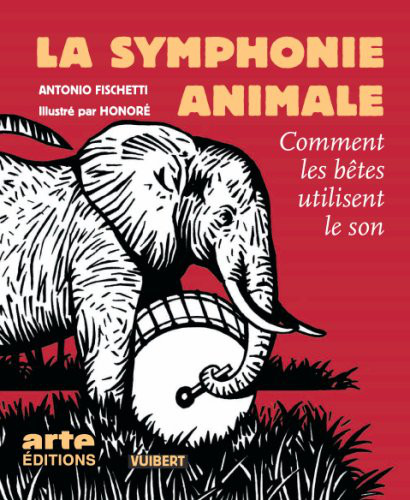 La symphonie animale : comment les bêtes utilisent le son - Vuibert 2007 .  JPEG - 77 ko